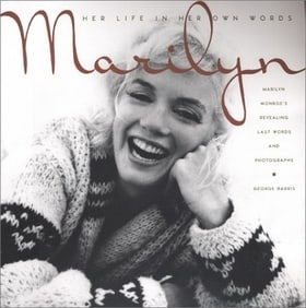 Marilyn: Her Life In Her Own Words: Her Life in Her Own Words : Marilyn Monroe's Revealing LastWords and Photographs