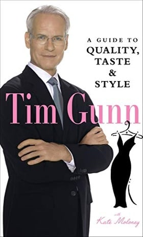 Tim Gunn: A Guide to Quality, Taste and Style (Tim Gunn's Guide to Style)
