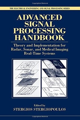 Advanced Signal Processing Handbook: Theory and Implementation for Radar, Sonar, and Medical Imaging Real Time Systems (Electrical Engineering & Applied Signal Processing Series)