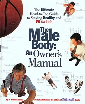 The Male Body: An Owner's Manual: The Ultimate Head-to-Toe Guide to Staying Healthy and Fit for Life