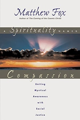 A Spirituality Named Compassion: A Spirituality Named Compassion: Uniting Mystical Awareness with Social Justice