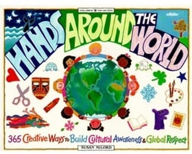 Hands Around the World: 365 Creative Ways to Encourage Cultural Awareness and Global Respect (Williamson Kids Can! Series)