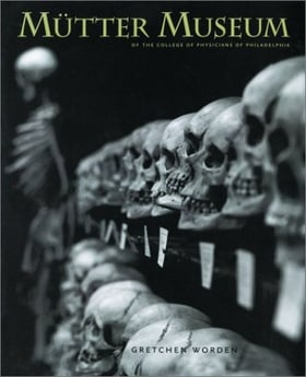 The Mutter Museum: Of the College of Physicians of Philadelphia