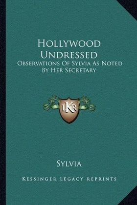 Hollywood Undressed: Observations Of Sylvia As Noted By Her Secretary