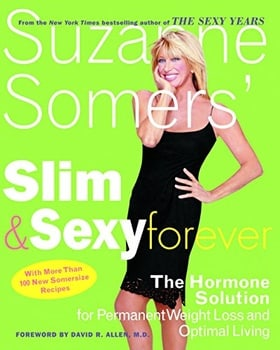 Suzanne Somers' Slim and Sexy Forever: The Hormone Solution for Permanent Weight Loss and Optimal Living