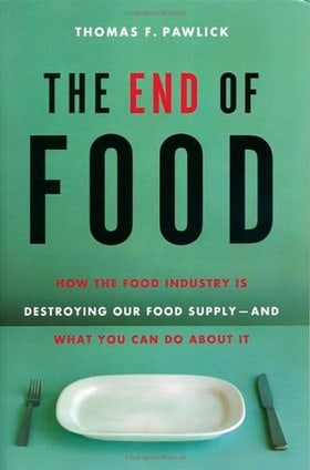 The End of Food: How the Food Industry is Destroying Our Food Supply--And What We Can Do About It