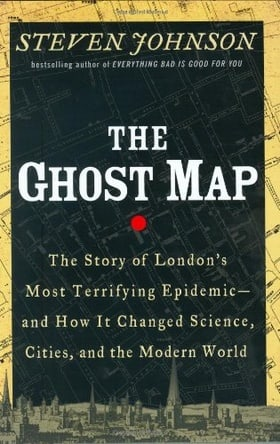 The Ghost Map: The Story of London's Most Terrifying Epidemic and How It Changed Science, Cities, and the Modern World
