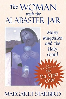 The Woman with the Alabaster Jar: Mary Magdalen and the Holy Grail