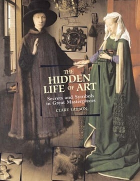 The Hidden Life of Art: Secrets and Symbols in Great Masterpieces