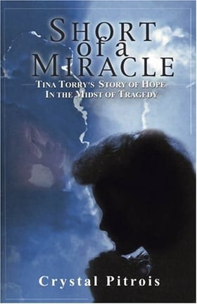 Short of a Miracle: Tina Torry's Story of Hope in the Midst of Tragedy