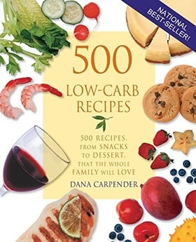 500 Low-Carb Recipes: 500 Recipes from Snacks to Dessert, That the Whole Family Will Love
