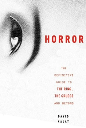 J-Horror: The Definitive Guide to The Ring, The Grudge and Beyond