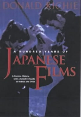 A Hundred Years of Japanese Film: A Concise History, with a Selective Guide to Videos and DVDs