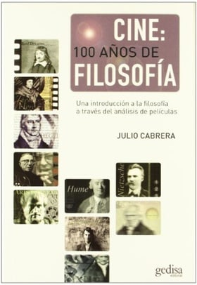 Cine: 100 años de filosofia/ Film: 100 years of philosophy: Una Introduccion a La Filosofia a Traves Del Analisis De Peliculas/ an Introduction to ... the Analysis of Films (Spanish Edition)