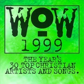 WoW 1999:  The Year's 30 Top Christian Artists and Songs
