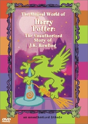 The Magical World of Harry Potter: The Unauthorized Story of J.K. Rowling