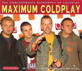 Maximum Coldplay: The Unauthorised Biography of Coldplay