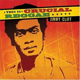 This Is Crucial Reggae: Jimmy Cliff
