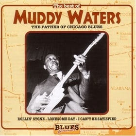 The Best of Muddy Waters: The Father of Chicago Blues