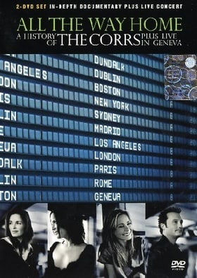 All the Way Home: A History of the Corrs (Plus Live in Geneva)