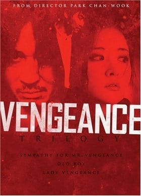 Vengeance Trilogy (Sympathy for Mr. Vengeance/Oldboy/Lady Vengeance)