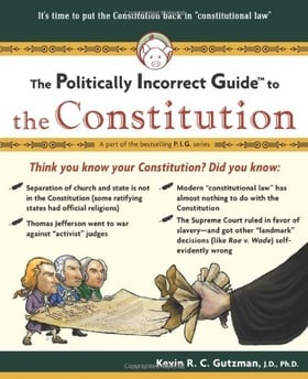 Politically Incorrect Guide To The Constitution (Politically Incorrect Guides)