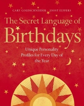 The Secret Language of Birthdays: Unique Personality Profiles for Every Day of the Year