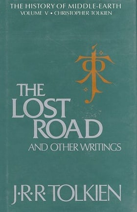 The Lost Road and Other Writings: Language and Legend Before the