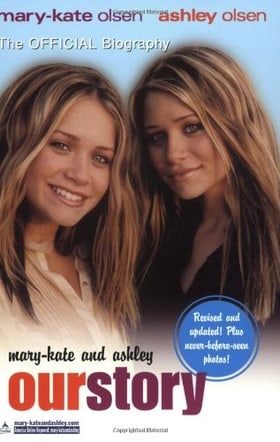 Mary-Kate & Ashley: Our Story - The Official Biography