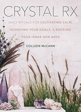 Crystal Rx: Daily Rituals for Cultivating Calm, Achieving Your Goals, and Rocking Your Inner Gem Boss