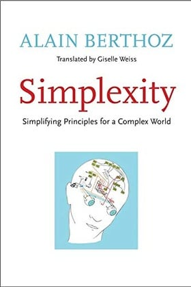 Simplexity: Simplifying Principles for a Complex World (An Editions Odile Jacob Book)