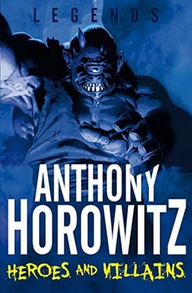 LEGENDS! Heroes and Villains (Legends (Anthony Horowitz Quality))