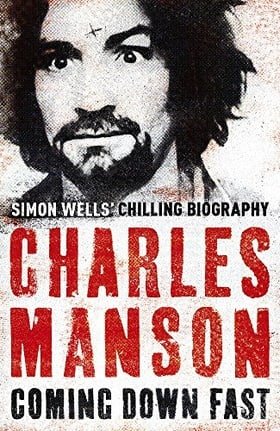 Charles Manson: Coming Down Fast - A Chilling Biography