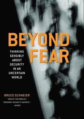 Beyond Fear: Thinking Sensibly About Security in an Uncertain World