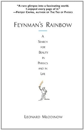 Feynman's Rainbow: A Search for Beauty in Physics and in Life