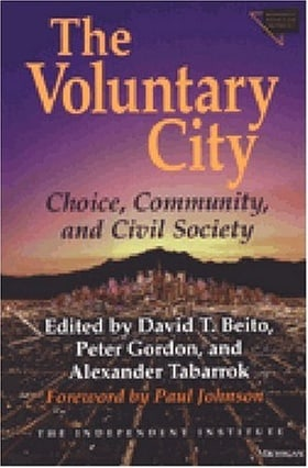The Voluntary City: Choice, Community, and Civil Society (Economics, Cognition & Society)
