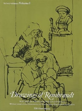Drawings of Rembrandt; With a Selection of Drawings by His Pupils and Followers, Vol. 1