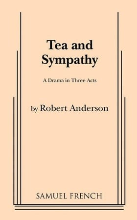Tea and Sympathy: A Drama in Three Acts
