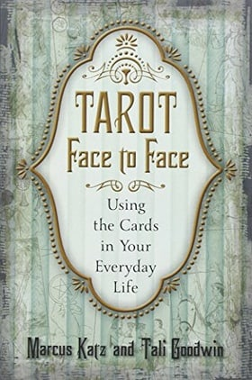 Tarot Face to Face: Using the Cards in Your Everyday Life