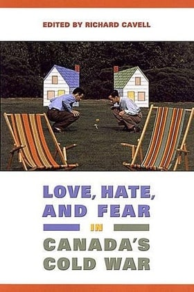 Love, Hate, and Fear in Canada's Cold War (Green College Thematic Lecture)
