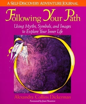 Following Your Path: Using Myths, Symbols, and Images to Explore Your Inner Life