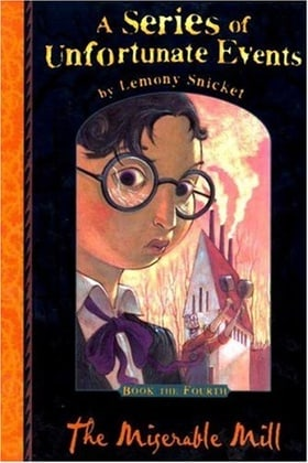 The Miserable Mill (A Series of Unfortunate Events No. 4)