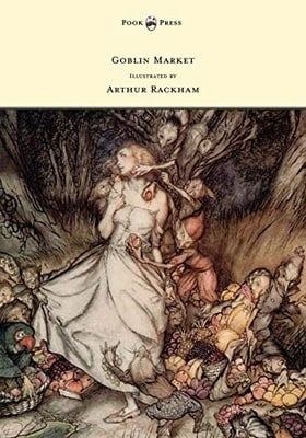 Goblin Market - Illustrated by Arthur Rackham