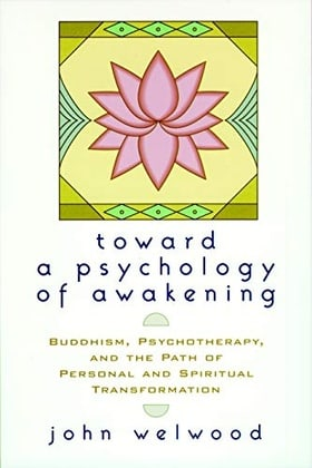 Towards a Psychology of Awakening: Buddhism, Psychotherapy and the Path of Personal and Spiritual Transformation