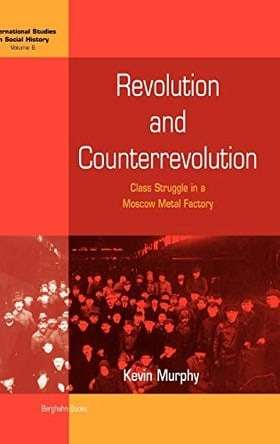 Revolution and Counterrevolution: Class Struggle in a Moscow Metal Factory (International Studies in Social History)