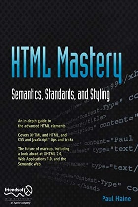 HTML Mastery: Semantics, Standards, & Styling: Semantics, Standards, and Styling