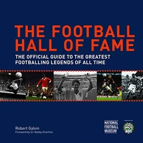 The Football Hall of Fame: The Ultimate Guide to the Greatest Footballing Legends of All Time