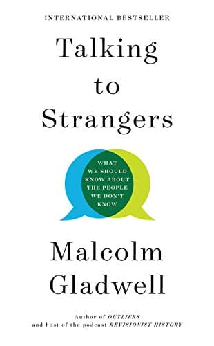 Talking to Strangers: What We Should Know about the People We Don