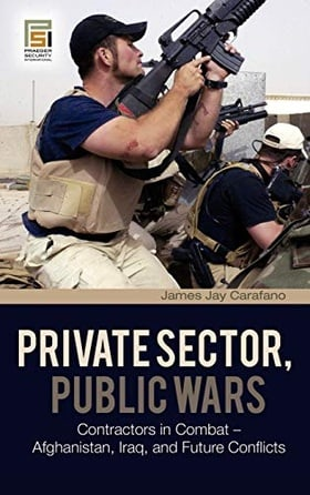 Private Sector, Public Wars: Contractors in Combat - Afghanistan, Iraq, and Future Conflicts (The Changing Face of War)