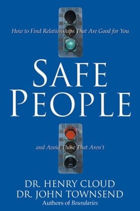 Safe People: How to Find Relationships That Are Good for You and Avoid Those That Aren't